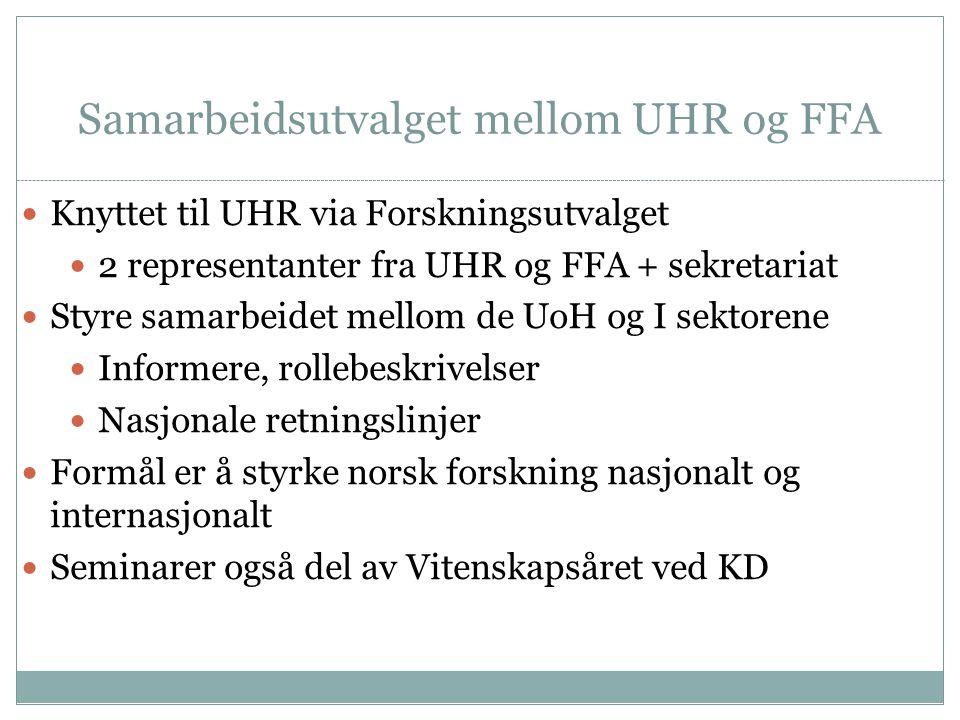 Samarbeidsutvalget mellom UHR og FFA  Knyttet til UHR via Forskningsutvalget  2 representanter fra UHR og FFA + sekretariat  Styre samarbeidet mell