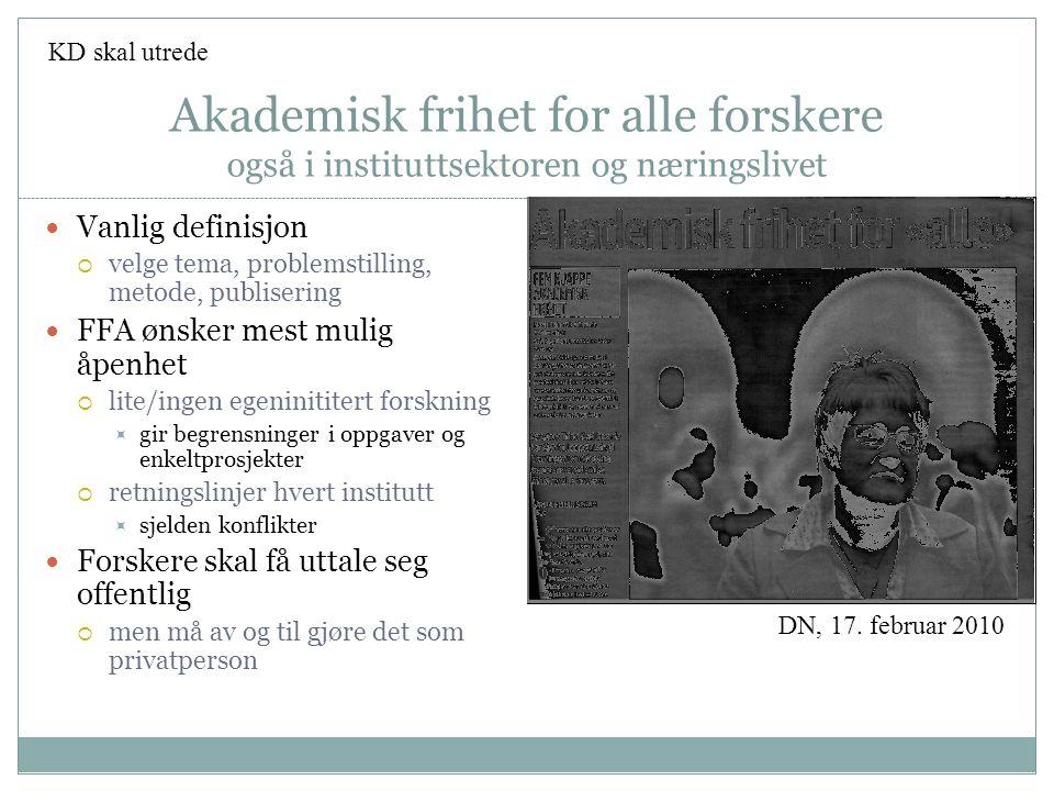 Akademisk frihet for alle forskere også i instituttsektoren og næringslivet  Vanlig definisjon  velge tema, problemstilling, metode, publisering  F