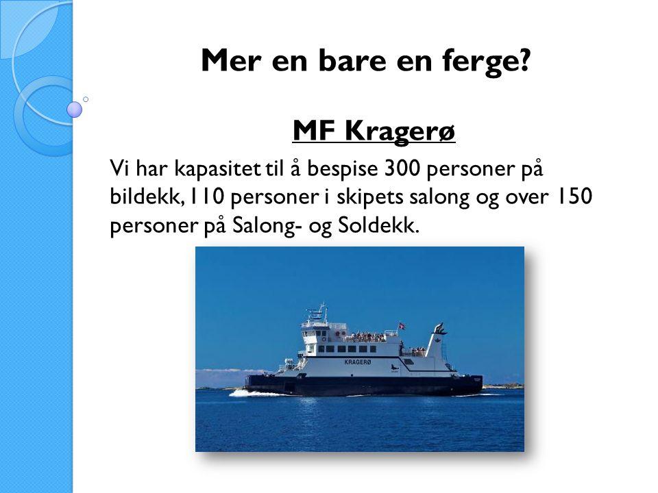 Mer en bare en ferge? MF Kragerø Vi har kapasitet til å bespise 300 personer på bildekk, 110 personer i skipets salong og over 150 personer på Salong-