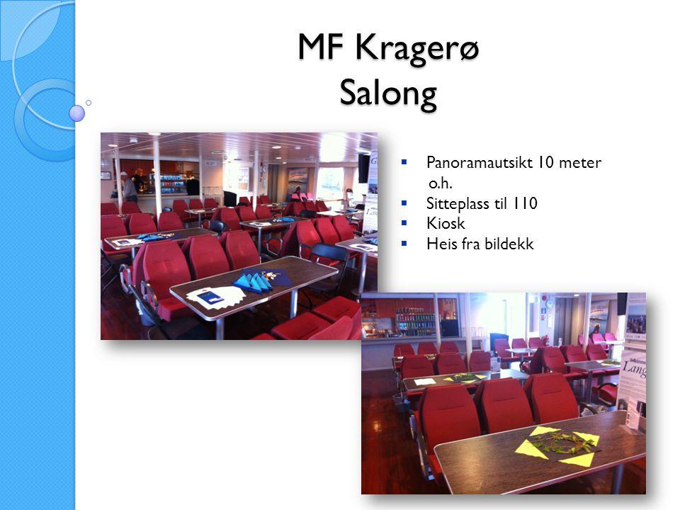 MF Kragerø Salong  Panoramautsikt 10 meter o.h.  Sitteplass til 110  Kiosk  Heis fra bildekk