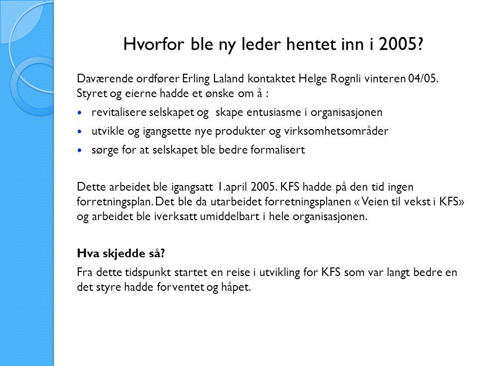 Hvorfor ble ny leder hentet inn i 2005? Daværende ordfører Erling Laland kontaktet Helge Rognli vinteren 04/05. Styret og eierne hadde et ønske om å :