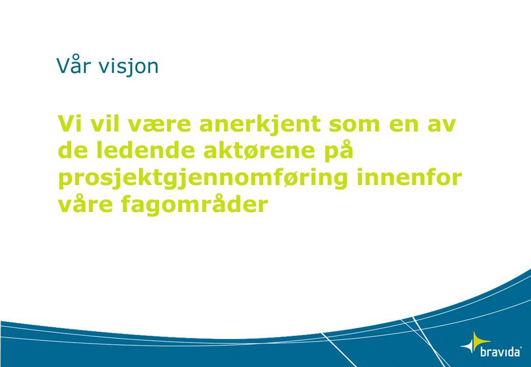 Vår visjon Vi vil være anerkjent som en av de ledende aktørene på prosjektgjennomføring innenfor våre fagområder