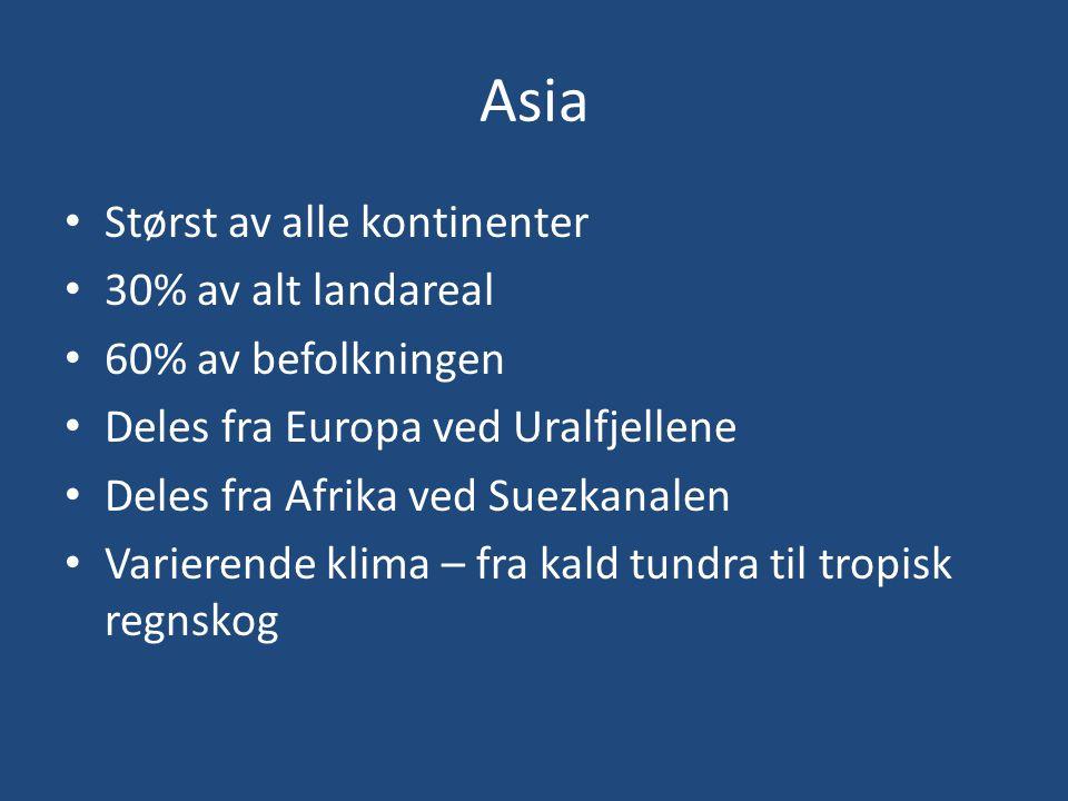 Asia • Størst av alle kontinenter • 30% av alt landareal • 60% av befolkningen • Deles fra Europa ved Uralfjellene • Deles fra Afrika ved Suezkanalen