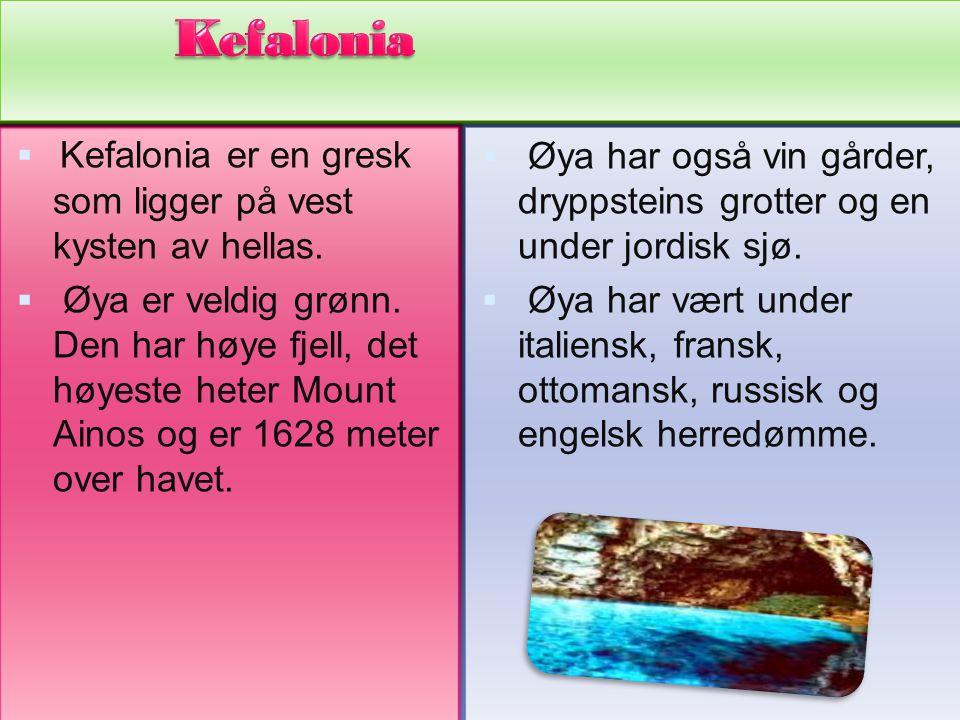  Kefalonia er en gresk som ligger på vest kysten av hellas.  Øya er veldig grønn. Den har høye fjell, det høyeste heter Mount Ainos og er 1628 meter