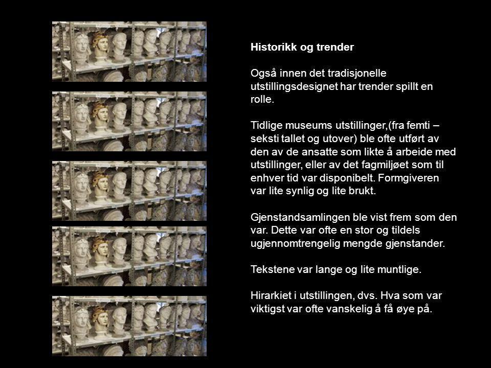 Historikk og trender Også innen det tradisjonelle utstillingsdesignet har trender spillt en rolle.