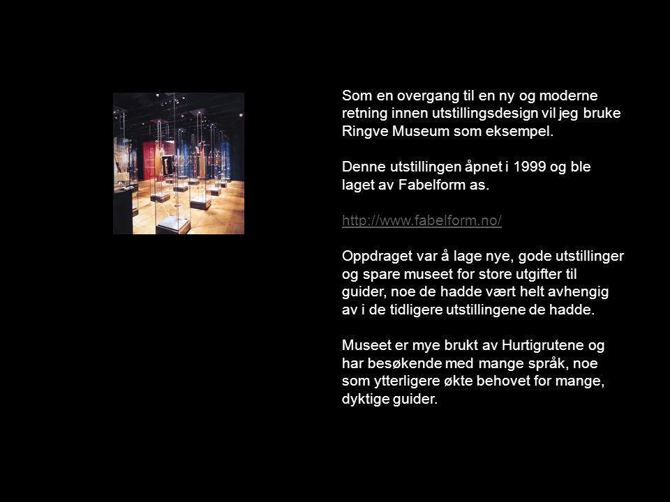 Som en overgang til en ny og moderne retning innen utstillingsdesign vil jeg bruke Ringve Museum som eksempel.