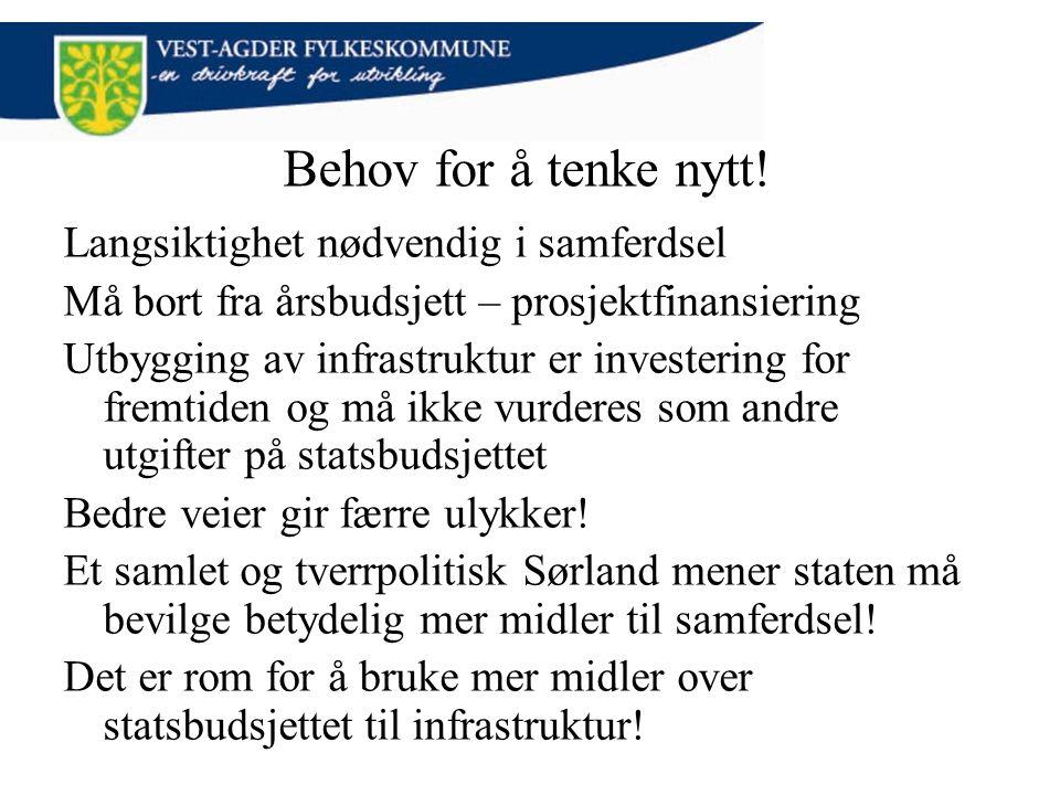 Behov for å tenke nytt! Langsiktighet nødvendig i samferdsel Må bort fra årsbudsjett – prosjektfinansiering Utbygging av infrastruktur er investering