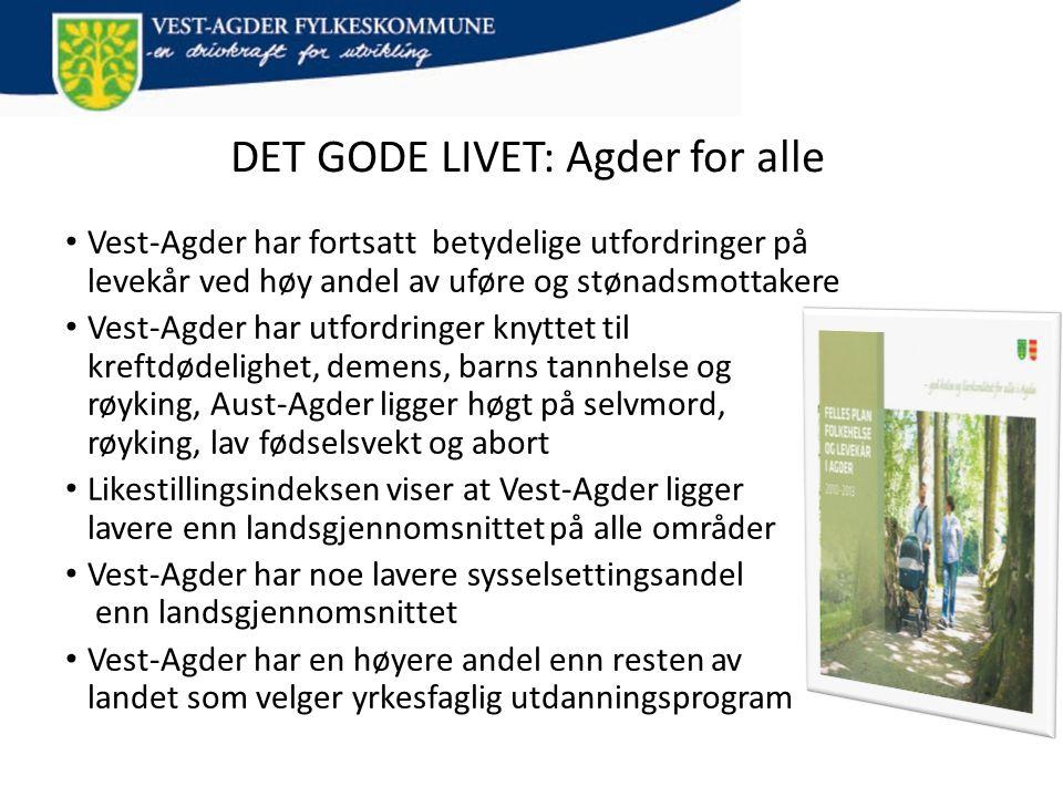 DET GODE LIVET: Agder for alle • Vest-Agder har fortsatt betydelige utfordringer på levekår ved høy andel av uføre og stønadsmottakere • Vest-Agder ha