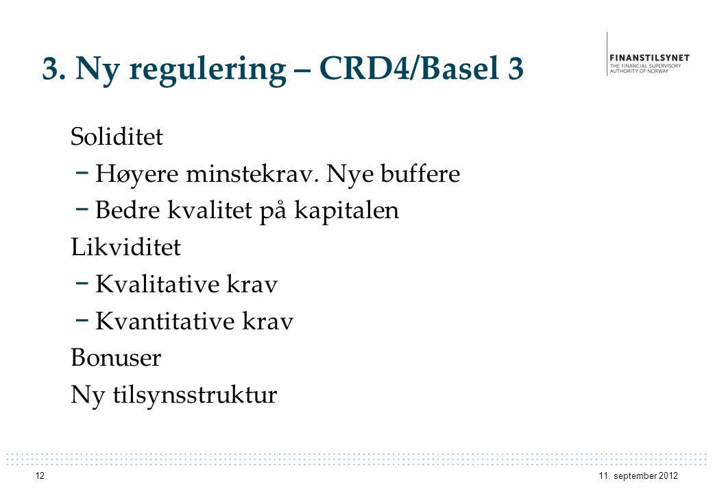 3. Ny regulering – CRD4/Basel 3 Soliditet − Høyere minstekrav. Nye buffere − Bedre kvalitet på kapitalen Likviditet − Kvalitative krav − Kvantitative