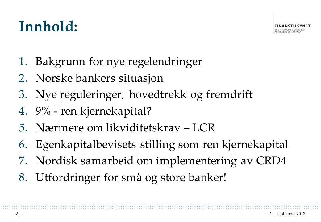 11. september 20122 Innhold: 1.Bakgrunn for nye regelendringer 2.Norske bankers situasjon 3.Nye reguleringer, hovedtrekk og fremdrift 4.9% - ren kjern