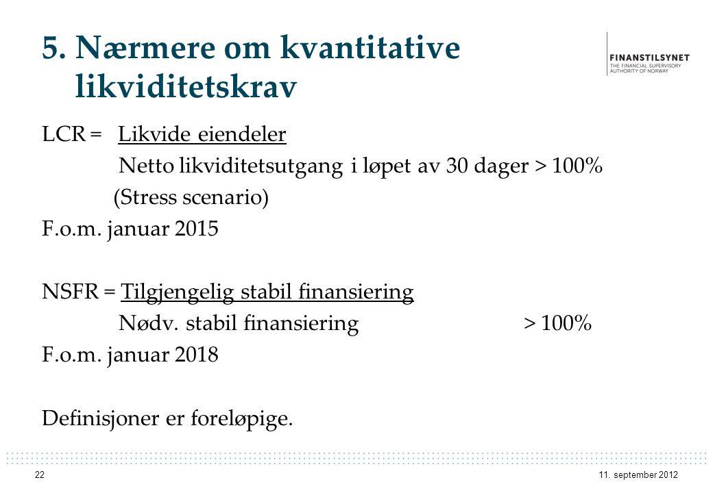 5. Nærmere om kvantitative likviditetskrav LCR = Likvide eiendeler Netto likviditetsutgang i løpet av 30 dager > 100% (Stress scenario) F.o.m. januar