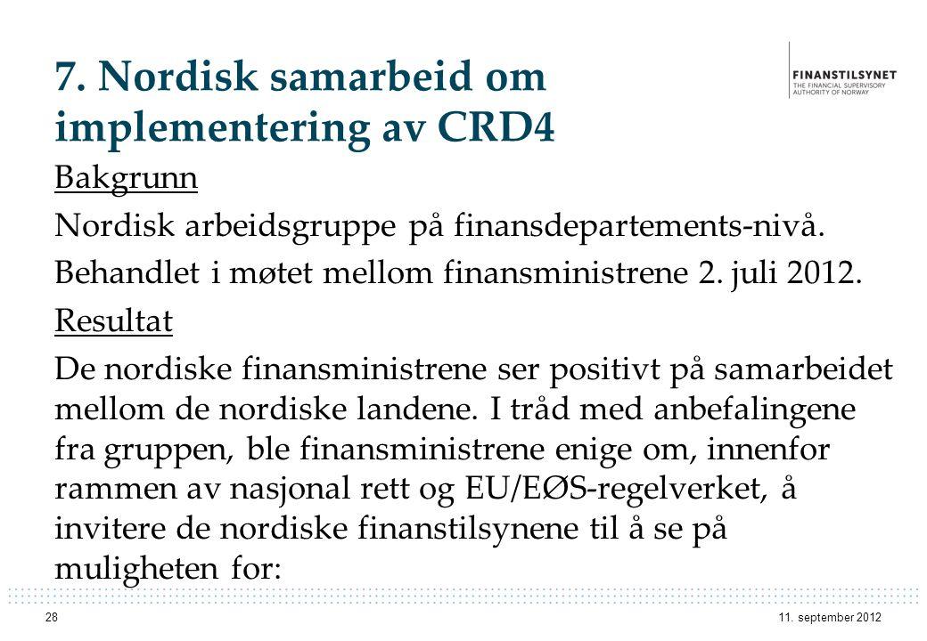 7. Nordisk samarbeid om implementering av CRD4 Bakgrunn Nordisk arbeidsgruppe på finansdepartements-nivå. Behandlet i møtet mellom finansministrene 2.