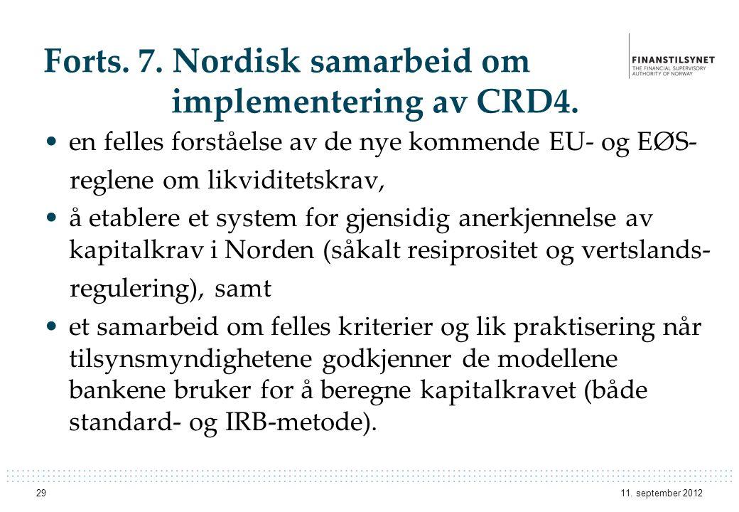 Forts. 7. Nordisk samarbeid om implementering av CRD4. •en felles forståelse av de nye kommende EU- og EØS- reglene om likviditetskrav, •å etablere et