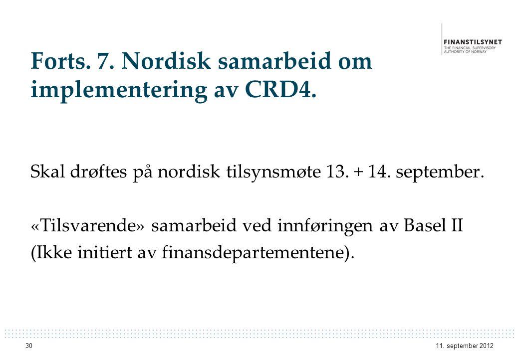 Forts. 7. Nordisk samarbeid om implementering av CRD4. Skal drøftes på nordisk tilsynsmøte 13. + 14. september. «Tilsvarende» samarbeid ved innføringe