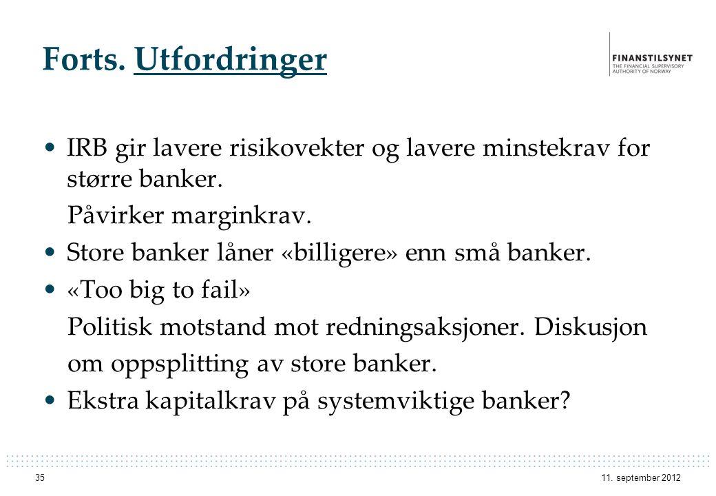 Forts. Utfordringer •IRB gir lavere risikovekter og lavere minstekrav for større banker. Påvirker marginkrav. •Store banker låner «billigere» enn små