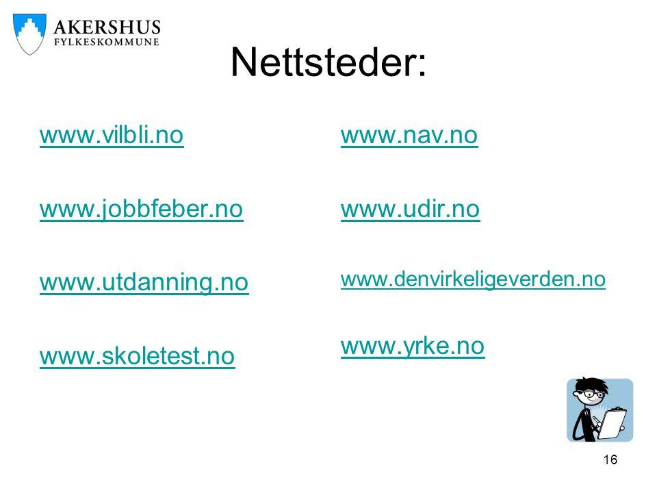 16 Nettsteder: www.vilbli.no www.jobbfeber.no www.utdanning.no www.skoletest.no www.nav.no www.udir.no www.denvirkeligeverden.no www.yrke.no