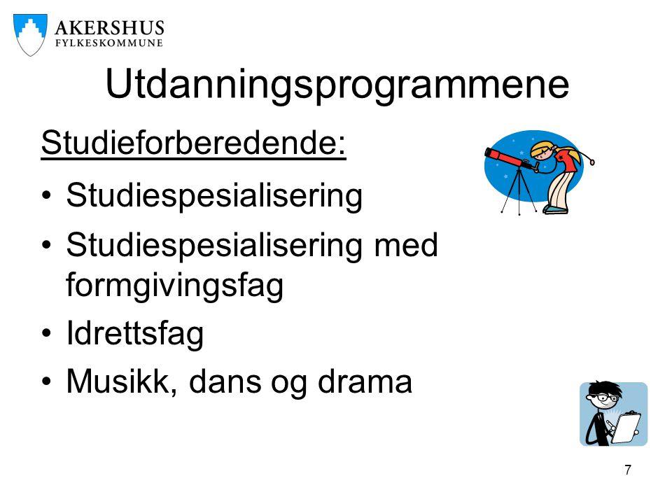 7 Utdanningsprogrammene Studieforberedende: •Studiespesialisering •Studiespesialisering med formgivingsfag •Idrettsfag •Musikk, dans og drama