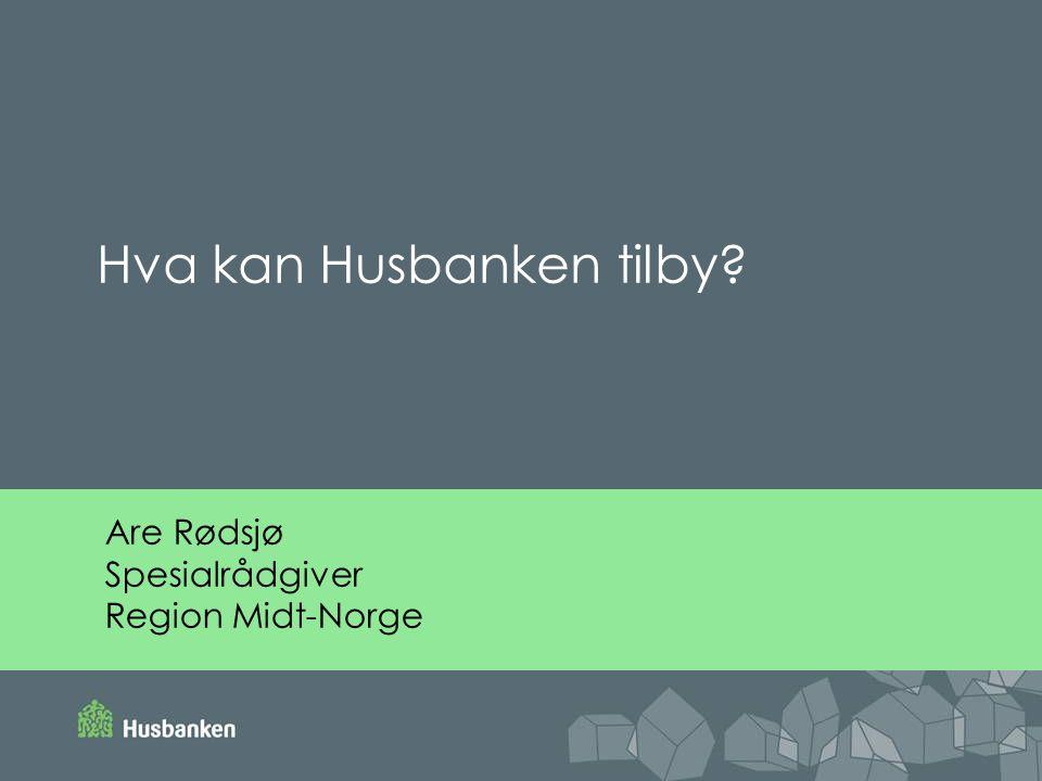 Are Rødsjø Spesialrådgiver Region Midt-Norge Hva kan Husbanken tilby?