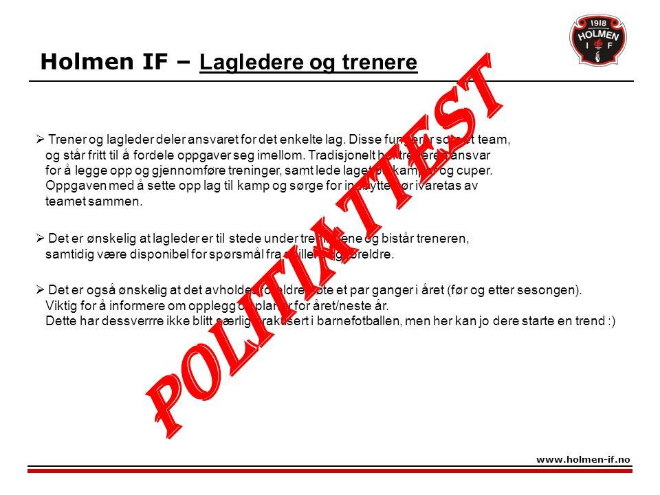 Holmen IF – Lagledere og trenere www.holmen-if.no  Trener og lagleder deler ansvaret for det enkelte lag. Disse fungerer som et team, og står fritt t