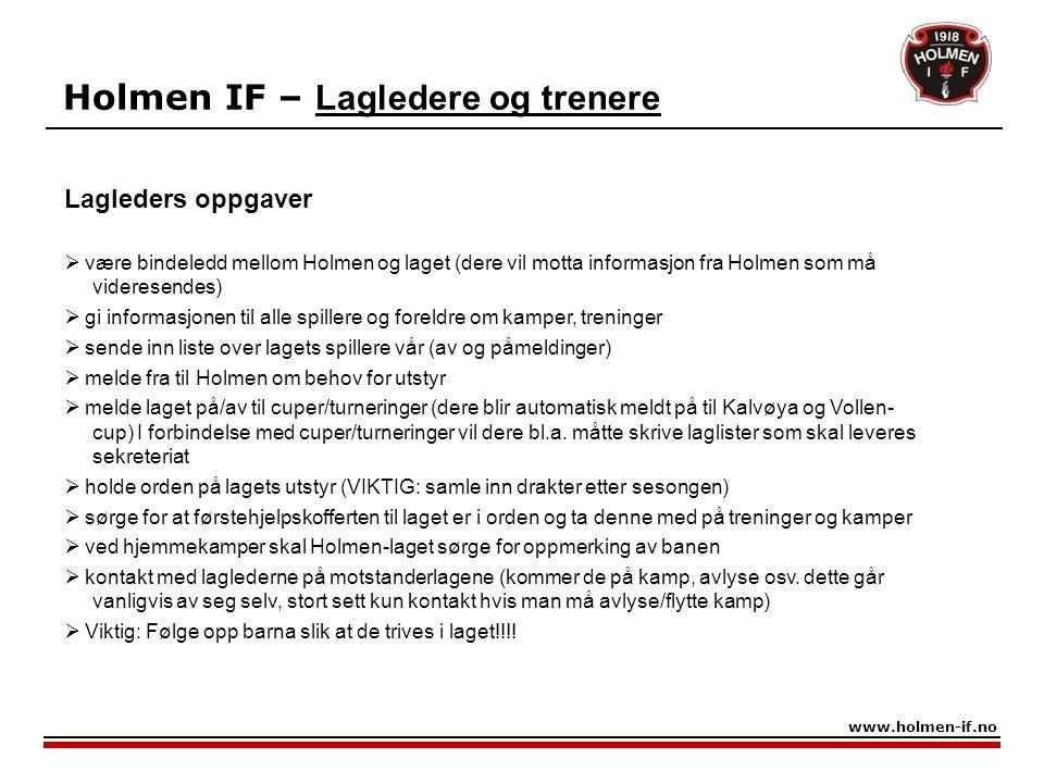 Holmen IF – Lagledere og trenere www.holmen-if.no Lagleders oppgaver  være bindeledd mellom Holmen og laget (dere vil motta informasjon fra Holmen so