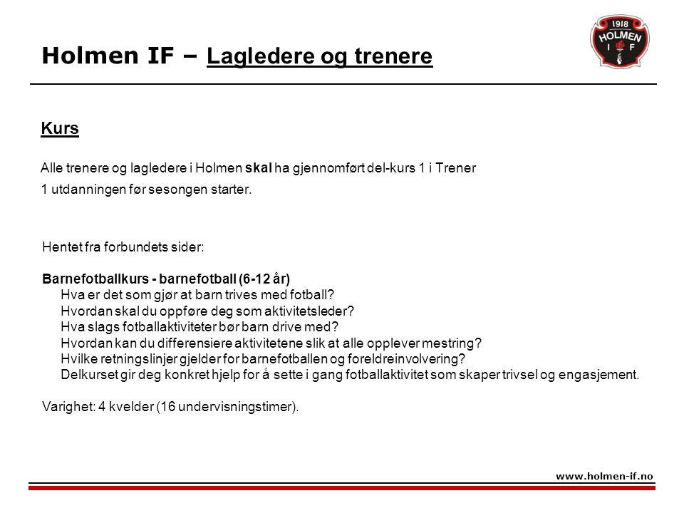 Kurs Alle trenere og lagledere i Holmen skal ha gjennomført del-kurs 1 i Trener 1 utdanningen før sesongen starter. Holmen IF – Lagledere og trenere w