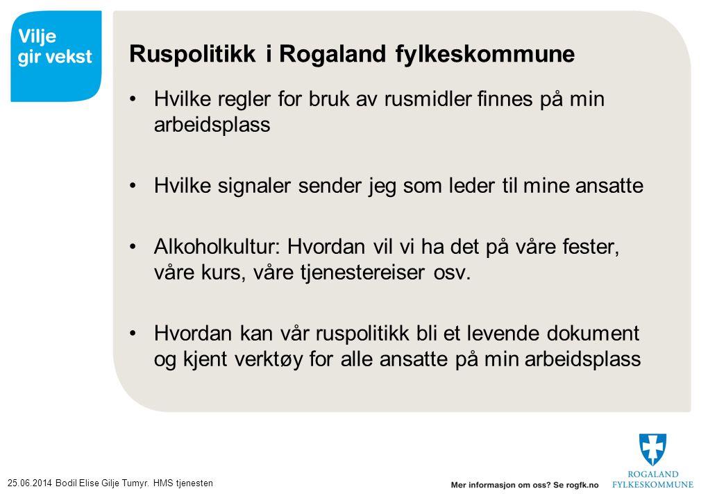 25.06.2014Bodil Elise Gilje Tumyr. HMS tjenesten Ruspolitikk i Rogaland fylkeskommune •Hvilke regler for bruk av rusmidler finnes på min arbeidsplass