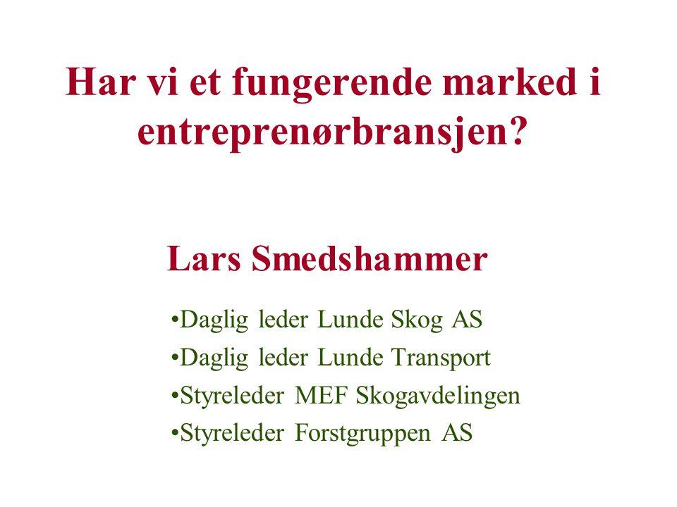 Har vi et fungerende marked i entreprenørbransjen? •Daglig leder Lunde Skog AS •Daglig leder Lunde Transport •Styreleder MEF Skogavdelingen •Styrelede