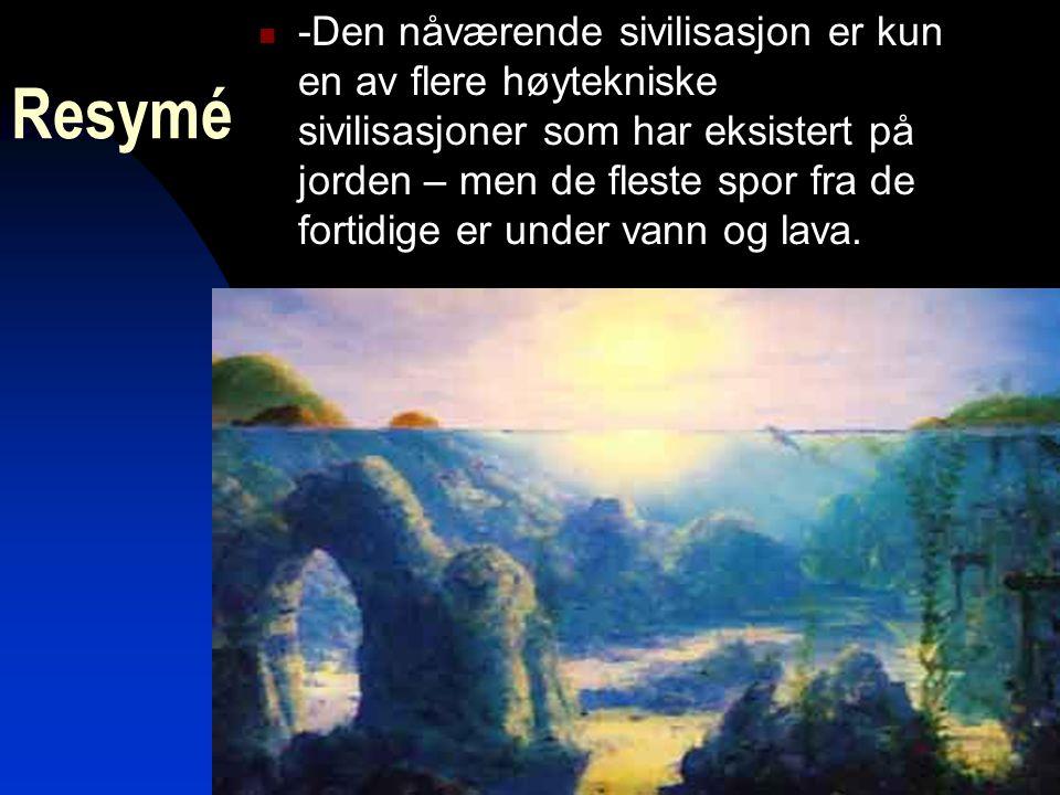 1 Resymé  -Den nåværende sivilisasjon er kun en av flere høytekniske sivilisasjoner som har eksistert på jorden – men de fleste spor fra de fortidige er under vann og lava.