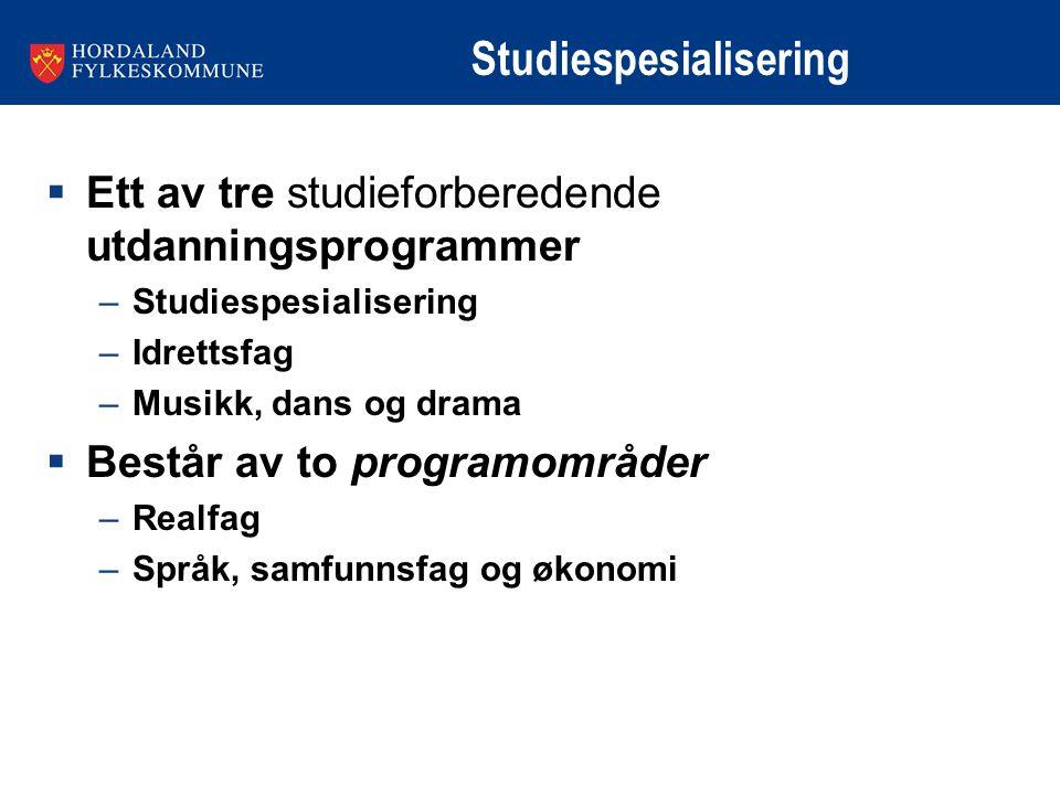 Studiespesialisering  Ett av tre studieforberedende utdanningsprogrammer –Studiespesialisering –Idrettsfag –Musikk, dans og drama  Består av to prog
