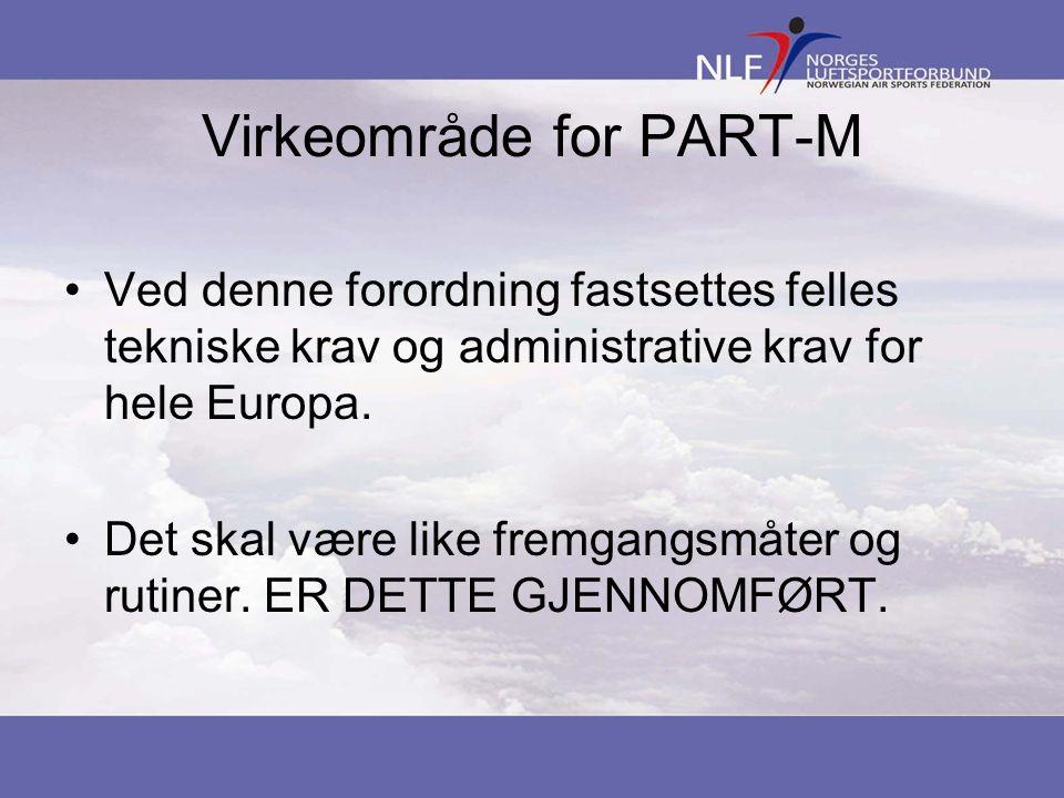 Virkeområde for PART-M •Ved denne forordning fastsettes felles tekniske krav og administrative krav for hele Europa.