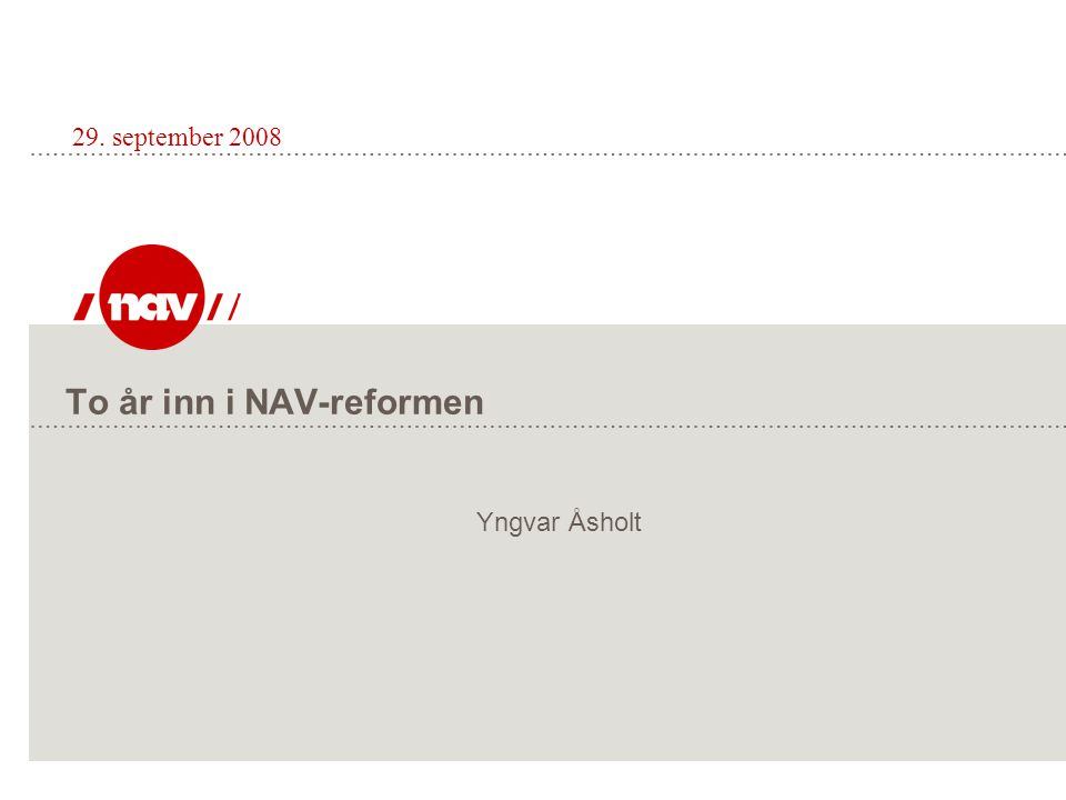 To år inn i NAV-reformen 29. september 2008 Yngvar Åsholt