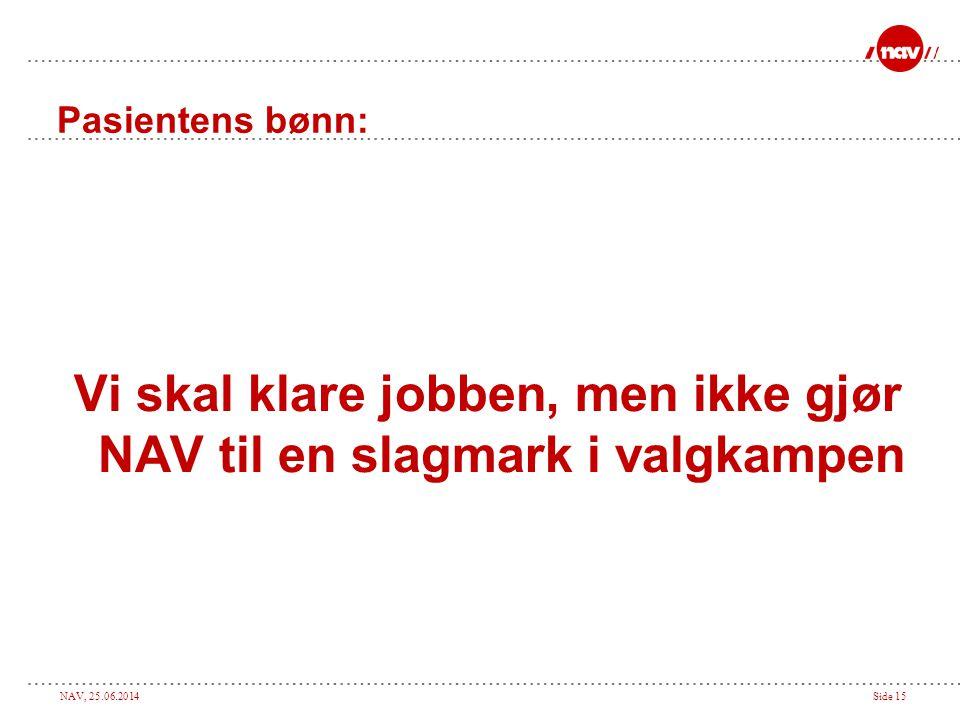NAV, 25.06.2014Side 15 Pasientens bønn: Vi skal klare jobben, men ikke gjør NAV til en slagmark i valgkampen
