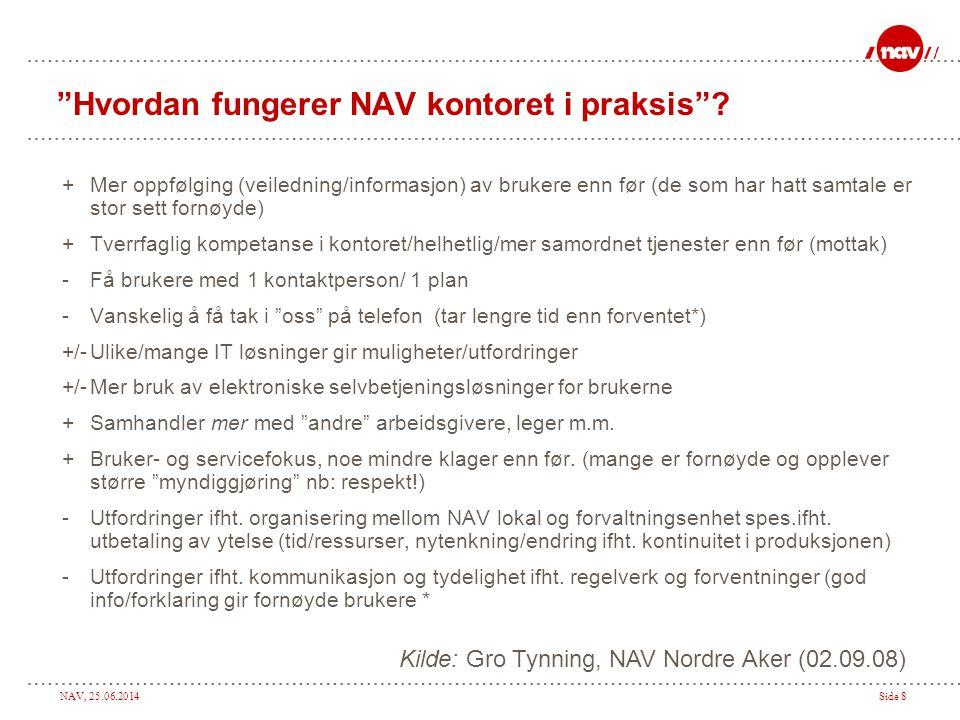 """NAV, 25.06.2014Side 8 """"Hvordan fungerer NAV kontoret i praksis""""? +Mer oppfølging (veiledning/informasjon) av brukere enn før (de som har hatt samtale"""