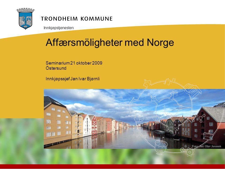 Affærsmöligheter med Norge Seminarium 21 oktober 2009 Östersund Innkjøpssjef Jan Ivar Bjørnli Innkjøpstjenesten