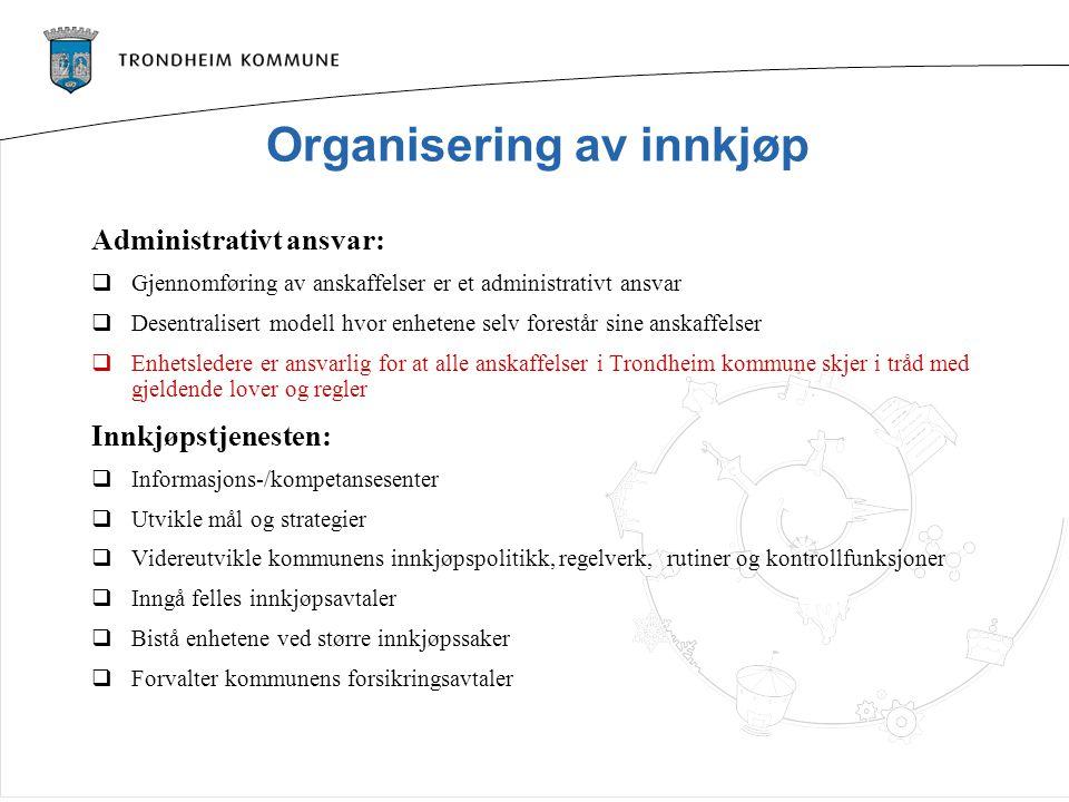 Organisering av innkjøp Administrativt ansvar:  Gjennomføring av anskaffelser er et administrativt ansvar  Desentralisert modell hvor enhetene selv