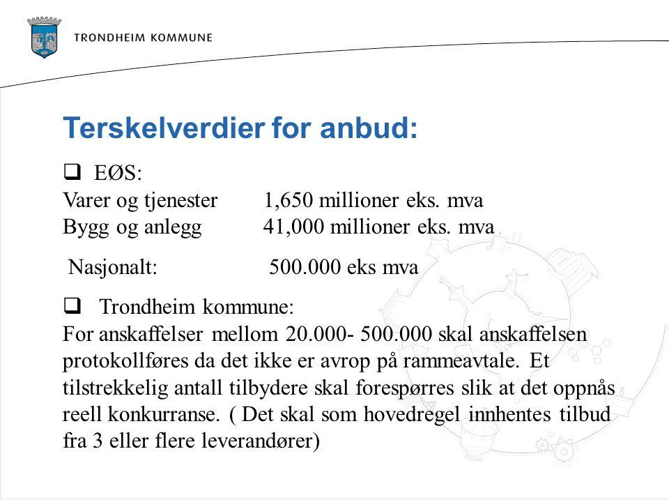 Terskelverdier for anbud:  EØS: Varer og tjenester1,650 millioner eks. mva Bygg og anlegg41,000 millioner eks. mva Nasjonalt: 500.000 eks mva  Trond