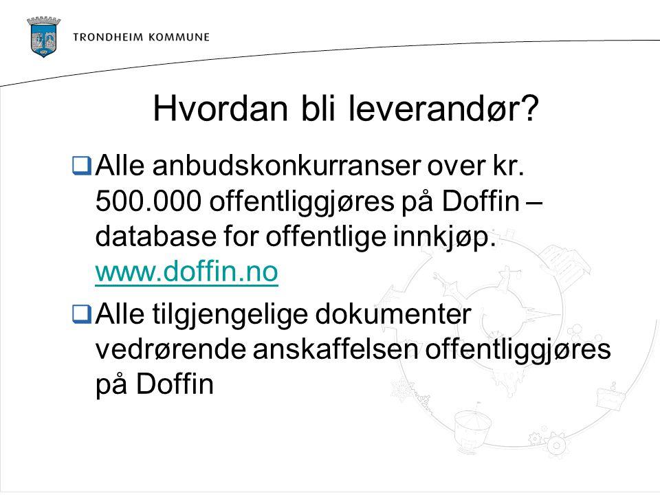 Hvordan bli leverandør?  Alle anbudskonkurranser over kr. 500.000 offentliggjøres på Doffin – database for offentlige innkjøp. www.doffin.no www.doff