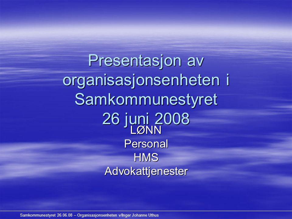 Samkommunestyret 26.06.08 – Organisasjonsenheten v/Inger Johanne Uthus Presentasjon av organisasjonsenheten i Samkommunestyret 26 juni 2008 LØNNPerson