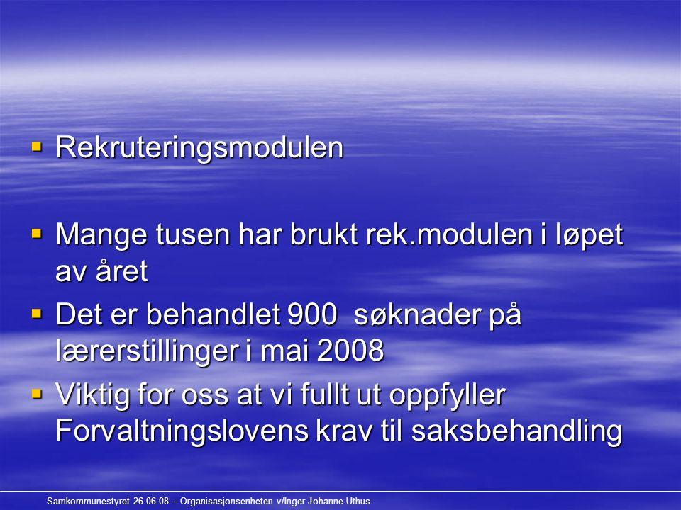 Samkommunestyret 26.06.08 – Organisasjonsenheten v/Inger Johanne Uthus  Rekruteringsmodulen  Mange tusen har brukt rek.modulen i løpet av året  Det