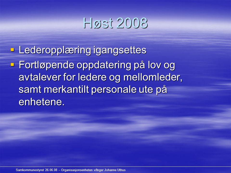 Samkommunestyret 26.06.08 – Organisasjonsenheten v/Inger Johanne Uthus Høst 2008  Lederopplæring igangsettes  Fortløpende oppdatering på lov og avtalever for ledere og mellomleder, samt merkantilt personale ute på enhetene.