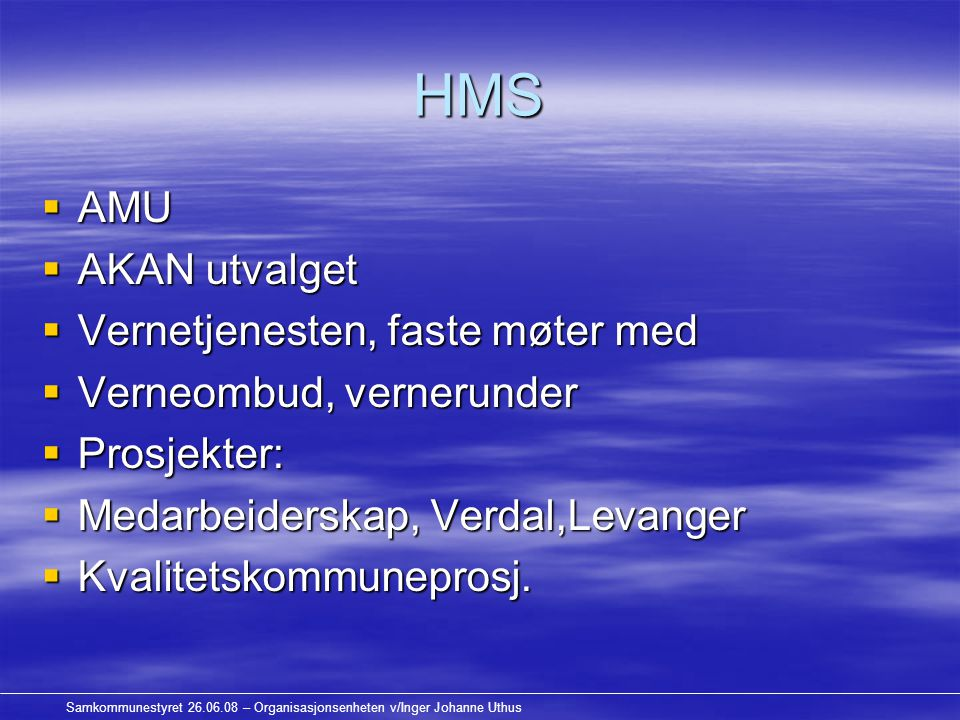 Samkommunestyret 26.06.08 – Organisasjonsenheten v/Inger Johanne Uthus HMS  AMU  AKAN utvalget  Vernetjenesten, faste møter med  Verneombud, vernerunder  Prosjekter:  Medarbeiderskap, Verdal,Levanger  Kvalitetskommuneprosj.