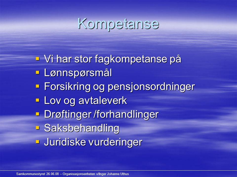 Samkommunestyret 26.06.08 – Organisasjonsenheten v/Inger Johanne Uthus Kompetanse  Vi har stor fagkompetanse på  Lønnspørsmål  Forsikring og pensjo