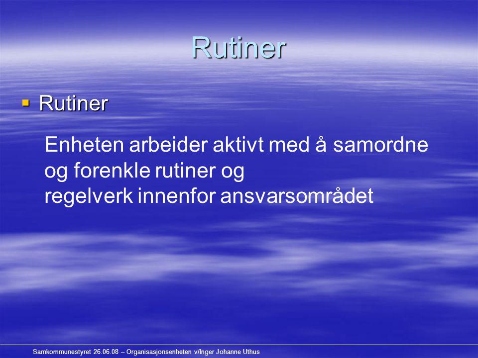 Samkommunestyret 26.06.08 – Organisasjonsenheten v/Inger Johanne Uthus Rutiner  Rutiner Enheten arbeider aktivt med å samordne og forenkle rutiner og