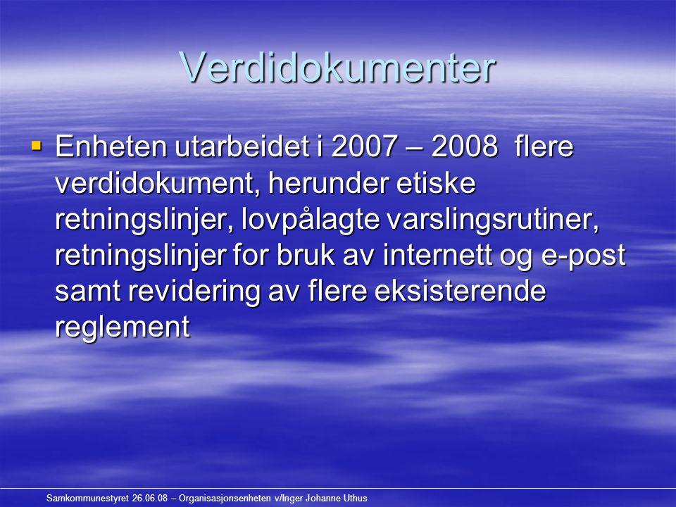Samkommunestyret 26.06.08 – Organisasjonsenheten v/Inger Johanne Uthus Verdidokumenter  Enheten utarbeidet i 2007 – 2008 flere verdidokument, herunde