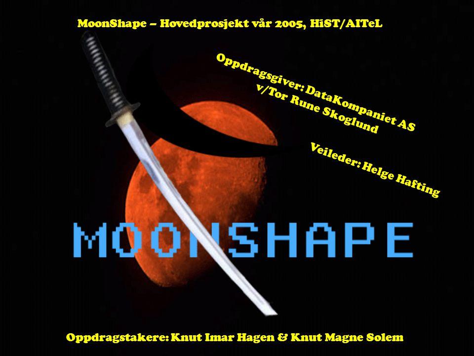 MoonShape – Hovedprosjekt vår 2005, HiST/AITeL Oppdragsgiver: DataKompaniet AS v/Tor Rune Skoglund Veileder: Helge Hafting Oppdragstakere: Knut Imar Hagen & Knut Magne Solem