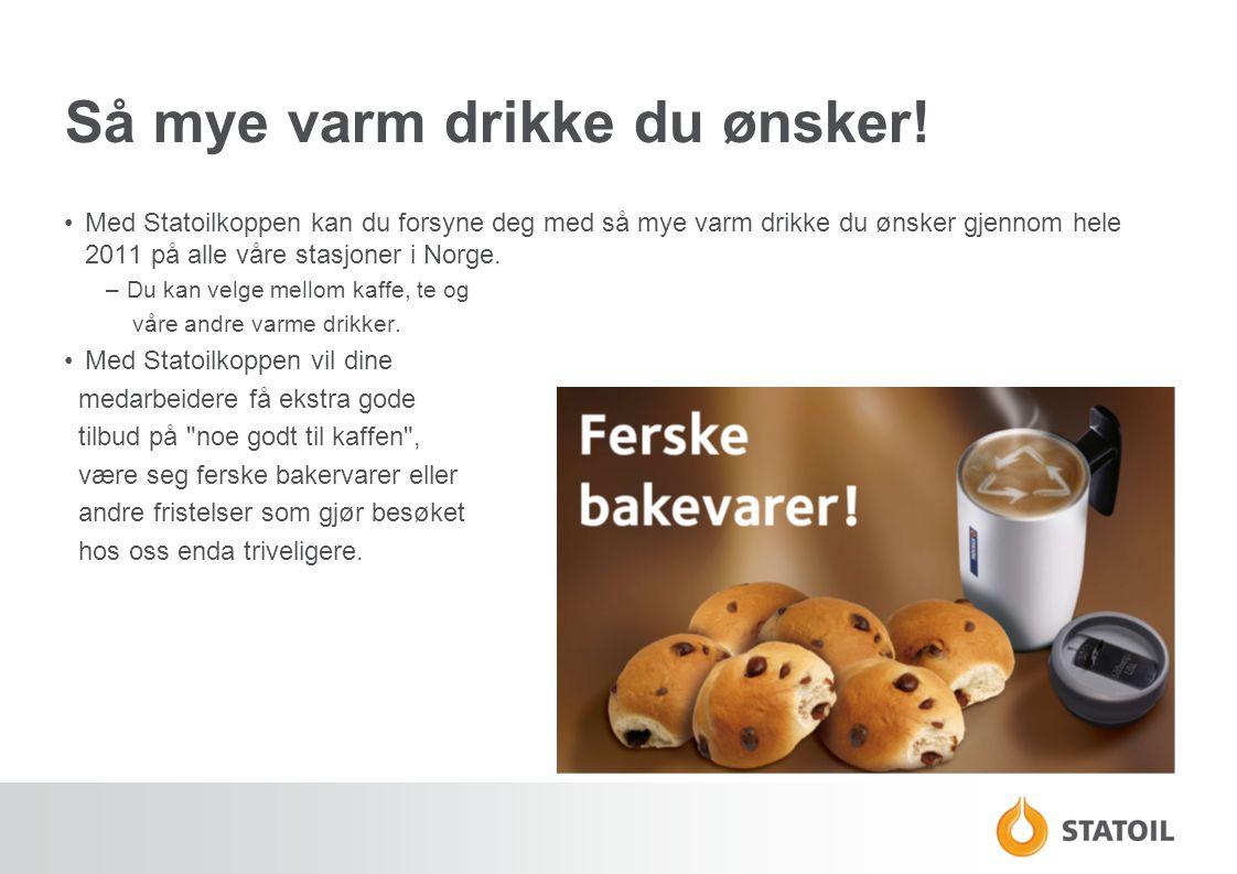 Så mye varm drikke du ønsker! •Med Statoilkoppen kan du forsyne deg med så mye varm drikke du ønsker gjennom hele 2011 på alle våre stasjoner i Norge.
