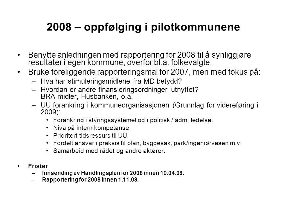 2008 – oppfølging i pilotkommunene •Benytte anledningen med rapportering for 2008 til å synliggjøre resultater i egen kommune, overfor bl.a. folkevalg
