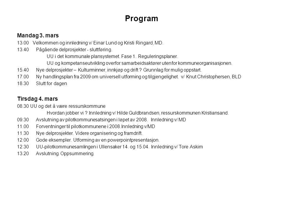 Program Mandag 3. mars 13.00 Velkommen og innledning v/ Einar Lund og Kristi Ringard, MD. 13.40 Pågående delprosjekter - sluttføring. UU i det kommuna