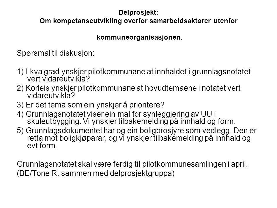 Delprosjekt: Om kompetanseutvikling overfor samarbeidsaktører utenfor kommuneorganisasjonen. Spørsmål til diskusjon: 1) I kva grad ynskjer pilotkommun