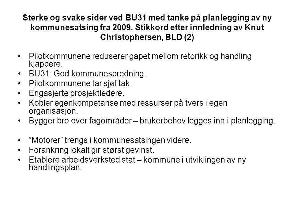 Sterke og svake sider ved BU31 med tanke på planlegging av ny kommunesatsing fra 2009. Stikkord etter innledning av Knut Christophersen, BLD (2) •Pilo